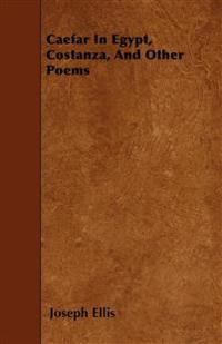 Caefar In Egypt, Costanza, And Other Poems