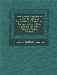Vocabolario Vernacolo-Italiano Pei Distretti Roveretano E Trentino, Compendiato E Dato Alla Luce Da G.B. - Primary Source Edition