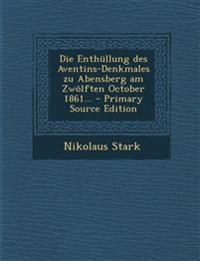 Die Enthüllung des Aventins-Denkmales zu Abensberg am Zwölften October 1861...
