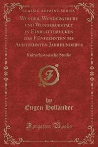 Wunder, Wundergeburt und Wundergestalt in Einblattdrucken des Fünfzehnten bis Achtzehnten Jahrhunderts