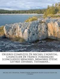Oeuvres Completes de Michel L'Hospital, Chancelier de France: Harangues [Concluded] Memoires. Memoires D'Etat. Lettres Diverses. Testament...