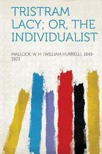 Tristram Lacy; Or, the Individualist