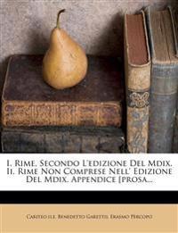 I. Rime, Secondo L'edizione Del Mdix. Ii. Rime Non Comprese Nell' Edizione Del Mdix. Appendice [prosa...