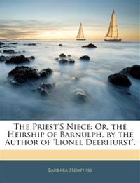 The Priest's Niece: Or, the Heirship of Barnulph, by the Author of 'lionel Deerhurst'.
