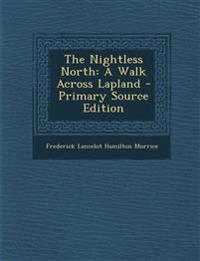 The Nightless North: A Walk Across Lapland - Primary Source Edition