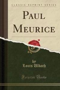 Paul Meurice (Classic Reprint)