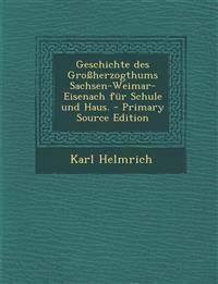 Geschichte Des Grossherzogthums Sachsen-Weimar-Eisenach Fur Schule Und Haus. - Primary Source Edition