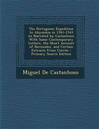 The Portuguese Expedition to Abyssinia in 1541-1543 as Narrated by Castanhoso: With Some Contemporary Letters, the Short Account of Bermudez, and Cert