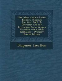 Das Leben und die Lehre Epikurs, Diogenes Laertius, Buch X: Übersetzt und mit kritischen Bemerkungen Versehen von Arthur Kochalsky