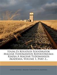 Hazai S K LF LDI Foly Iratok Magyar Tudom Nyos Repert Riuma: Kiadja a Magyar Tudom Nyos Akad MIA, Volume 1, Part 2...