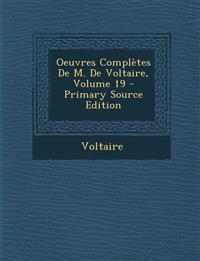Oeuvres Completes de M. de Voltaire, Volume 19