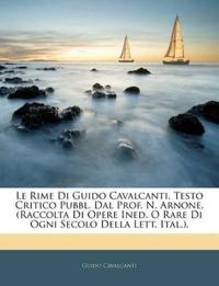 Le Rime Di Guido Cavalcanti, Testo Critico Pubbl. Dal Prof. N. Arnone. (Raccolta Di Opere Ined. O Rare Di Ogni Secolo Della Lett. Ital.).