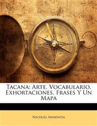Tacana: Arte, Vocabulario, Exhortaciones, Frases Y Un Mapa