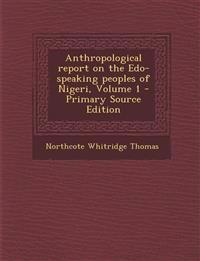 Anthropological Report on the EDO-Speaking Peoples of Nigeri, Volume 1 - Primary Source Edition