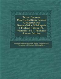 Terra: Suomen Maantieteellisen Seuran Aikakauskirja; Geografiska Sallskapets I Finland Tidskrift, Volumes 5-6 - Primary Sourc