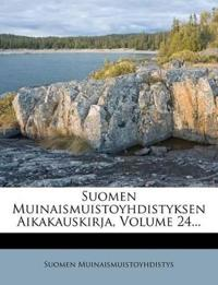 Suomen Muinaismuistoyhdistyksen Aikakauskirja, Volume 24...
