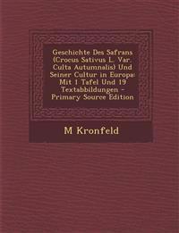 Geschichte Des Safrans (Crocus Sativus L. Var. Culta Autumnalis) Und Seiner Cultur in Europa: Mit 1 Tafel Und 19 Textabbildungen