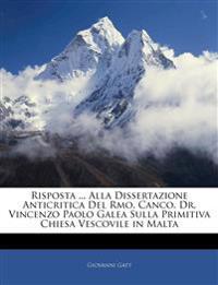 Risposta ... Alla Dissertazione Anticritica Del Rmo. Canco. Dr. Vincenzo Paolo Galea Sulla Primitiva Chiesa Vescovile in Malta
