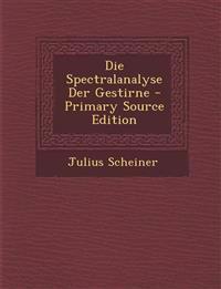 Die Spectralanalyse Der Gestirne