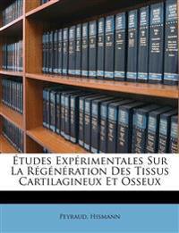 Études Expérimentales Sur La Régénération Des Tissus Cartilagineux Et Osseux