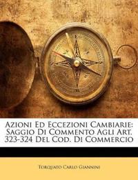 Azioni Ed Eccezioni Cambiarie: Saggio Di Commento Agli Art. 323-324 Del Cod. Di Commercio