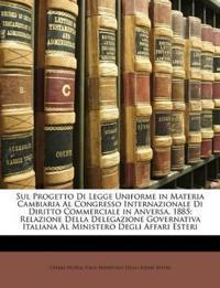 Sul Progetto Di Legge Uniforme in Materia Cambiaria Al Congresso Internazionale Di Diritto Commerciale in Anversa, 1885: Relazione Della Delegazione G