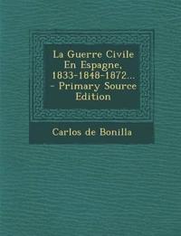 La Guerre Civile En Espagne, 1833-1848-1872... - Primary Source Edition