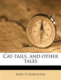 Cat-tails, and other tales