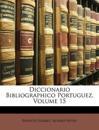Diccionario Bibliographico Portuguez, Volume 15
