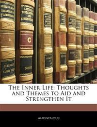 The Inner Life: Thoughts and Themes to Aid and Strengthen It