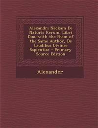 Alexandri Neckam De Naturis Rerum: Libri Duo. with the Poem of the Same Author, De Laudibus Divinae Sapientiae