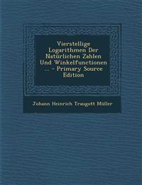 Vierstellige Logarithmen Der Natürlichen Zahlen Und Winkelfunctionen ...
