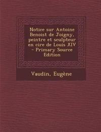 Notice sur Antoine Benoist de Joigny, peintre et sculpteur en cire de Louis XIV