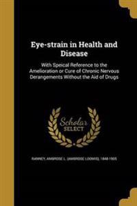 EYE-STRAIN IN HEALTH & DISEASE