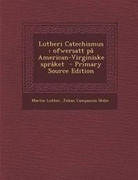Lutheri Catechismus : ofwersatt på American-Virginiske språket  - Primary Source Edition