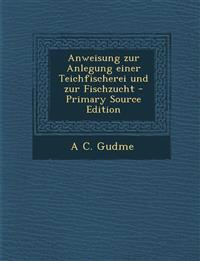 Anweisung Zur Anlegung Einer Teichfischerei Und Zur Fischzucht - Primary Source Edition