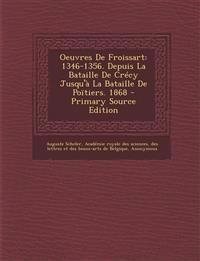 Oeuvres De Froissart: 1346-1356. Depuis La Bataille De Crécy Jusqu'à La Bataille De Poïtiers. 1868 - Primary Source Edition