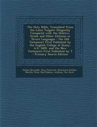 The Holy Bible, Translated from the Latin Vulgate: Diligently Compared with the Hebrew, Greek and Other Editions in Divers Languages : The Old Testame