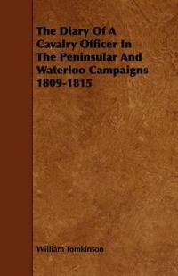 The Diary of a Cavalry Officer in the Peninsular and Waterloo Campaigns 1809-1815