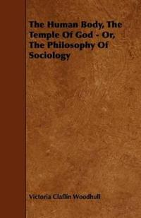 The Human Body, the Temple of God - Or, the Philosophy of Sociology