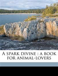 A spark divine : a book for animal-lovers