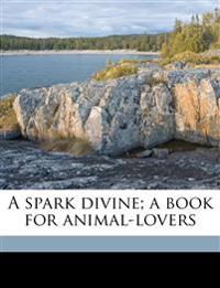 A spark divine; a book for animal-lovers