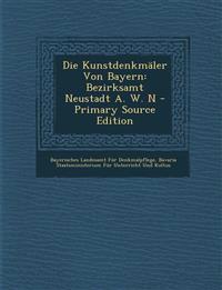 Die Kunstdenkmäler Von Bayern: Bezirksamt Neustadt A. W. N - Primary Source Edition