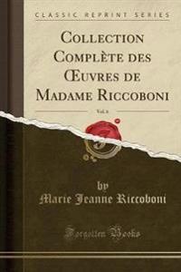 Collection Compl�te Des Oeuvres de Madame Riccoboni, Vol. 6 (Classic Reprint)