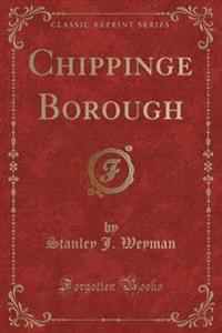 Chippinge Borough (Classic Reprint)