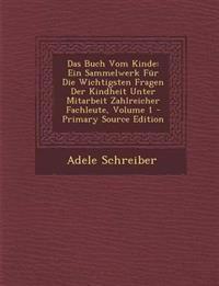 Das Buch Vom Kinde: Ein Sammelwerk Für Die Wichtigsten Fragen Der Kindheit Unter Mitarbeit Zahlreicher Fachleute, Volume 1
