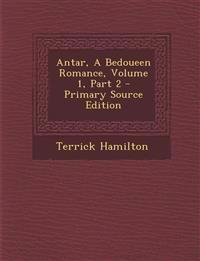 Antar, A Bedoueen Romance, Volume 1, Part 2 - Primary Source Edition