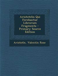 Aristotelis Qui Ferebantur Librorum Fragmenta - Primary Source Edition