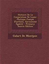 Histoire De La Conjuration De Louis-Philippe-Joseph D'orléans, Surnommé Égalit