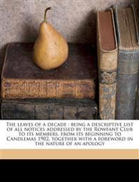 The leaves of a decade : being a descriptive list of all notices addressed by the Rowfant Club to its members, from its beginning to Candlemas 1902, t
